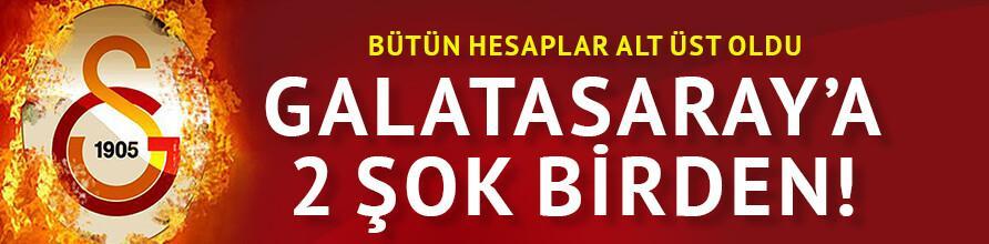 Galatasaray'a 2 şok birden!