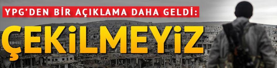 YPG'den bir açıklama daha geldi: Çekilmeyiz