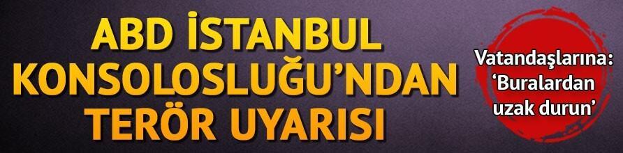 ABD'nin İstanbul Başkonsolosluğu'ndan terör uyarısı