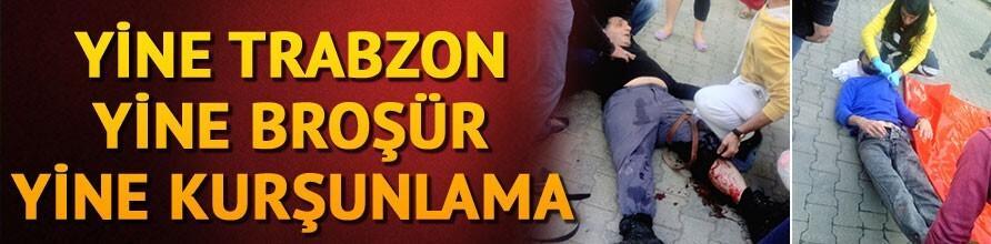 Trabzonda ikinci broşür kurşunlaması
