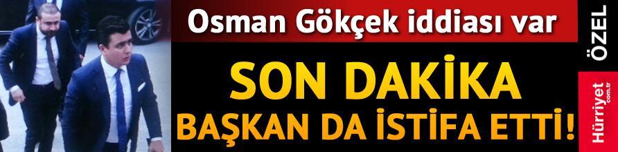 Son dakika... Başkan da istifa etti Osman Gökçek iddiası...