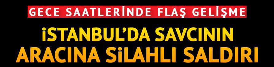 İstanbulda Cumhuriyet Savcısının makam aracına silahlı saldırı