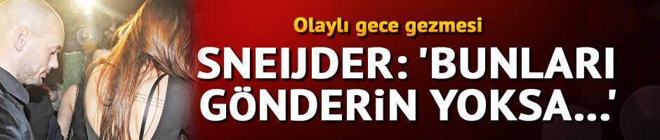 Sneijder: 'Bunları gönderin yoksa...'