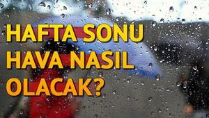 Haftasonu hava nasıl olacak İşte İstanbul, Ankara İzmir ve tüm illerin hava tahmini