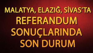 Elazığ, Sivas, Malatya referandum sonuçları | İşte, il ve ilçelerde son durum