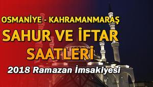 Osmaniye ve Kahramanmaraş'ta ilk sahura kaçta kalkılacak 2018 sahur ve iftar vakitleri
