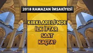 Kırklareli'nde ilk iftar saat kaçta 2018 Kırklareli iftar saatleri